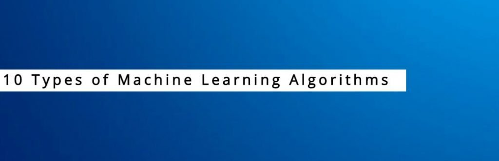 10 Types of Machine Learning Algorithms